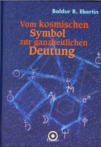 Vom kosmischen Symbol zur ganzheitlichen Deutung -  Kosmobiologische Diagnostik I